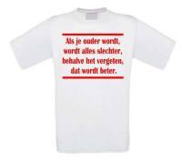 Als je ouder wordt wordt alles slechter behalve het vergeten dat wordt beter. t-shirt korte mouw