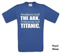 Amateurs built the ark. Professionals built the Titanic. t-shirt korte mouw