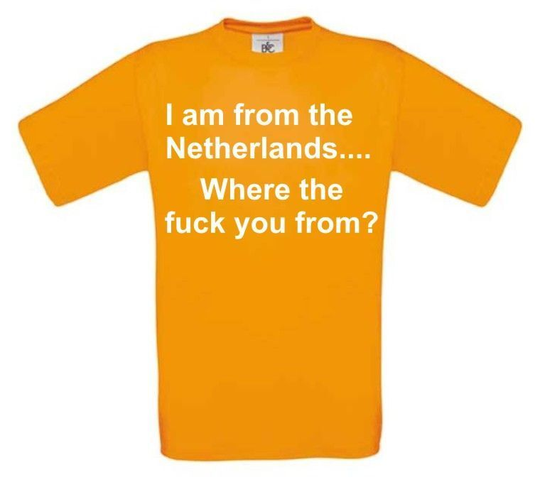 i m from Netherlands where the fuck you from