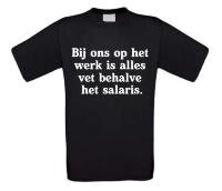 Bij ons op het werk is alles vet behalve het salaris t-shirt korte mouw