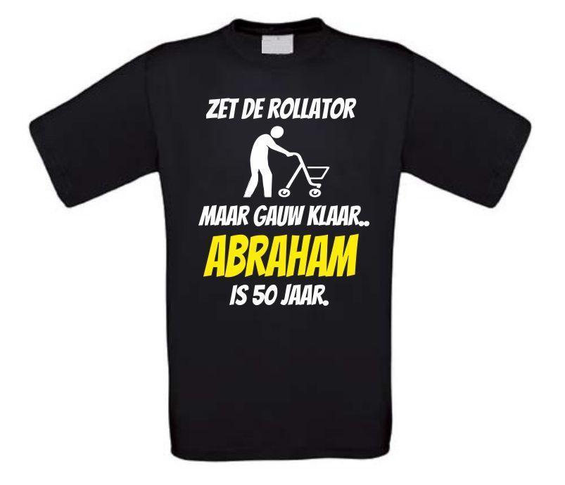 t shirt abraham 50 jaar Zet de rollator maar gauw klaar Abraham is 50 jaar  t shirt abraham 50 jaar
