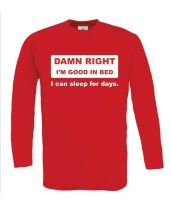 Damn right i am good in bed i can sleep for days longsleeve