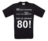 50 zijn is prachtig maar over 30 jaar ben je alweer 80 t-shirt korte mouw