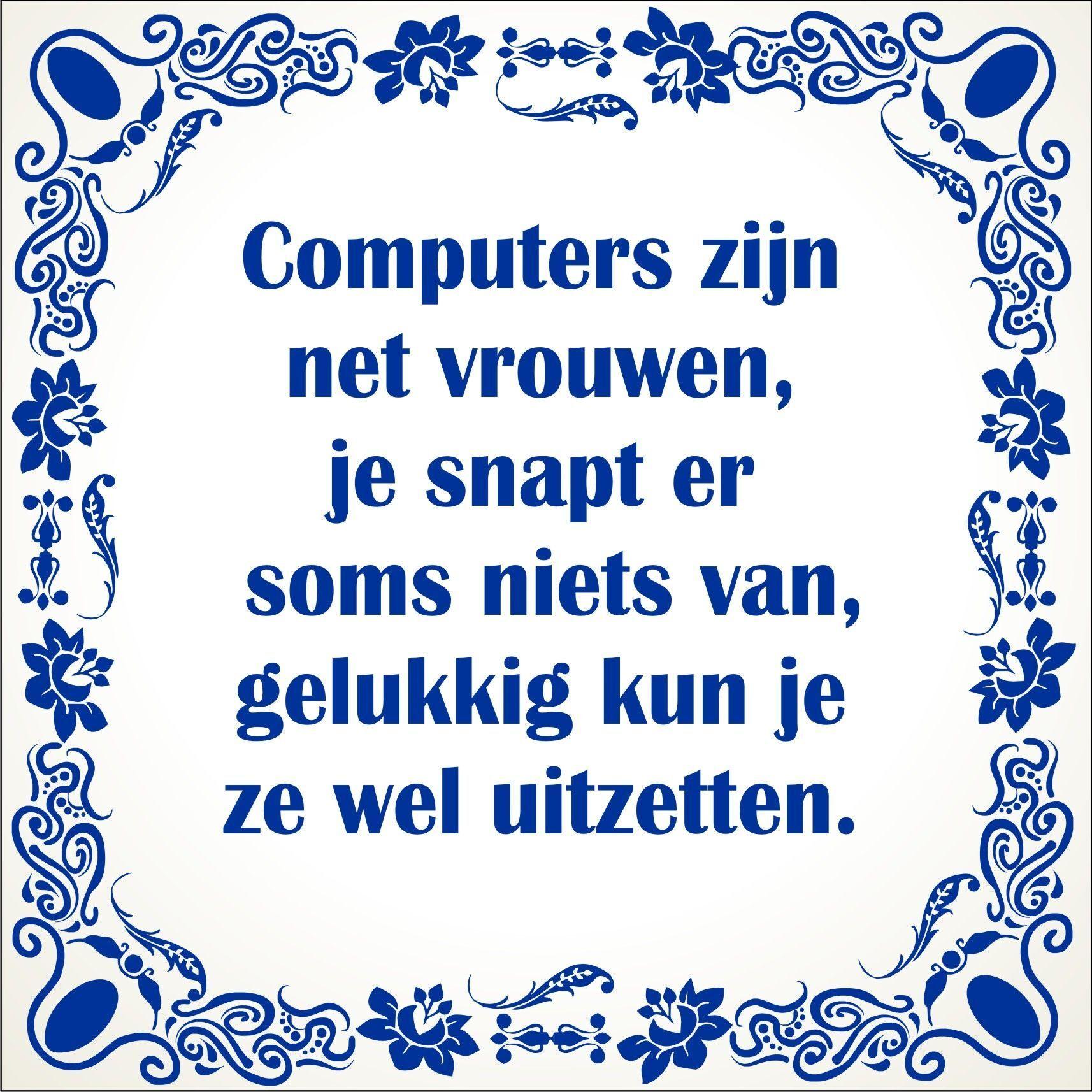 Spreukentegel Computers Zijn Net Vrouwen Je Snapt