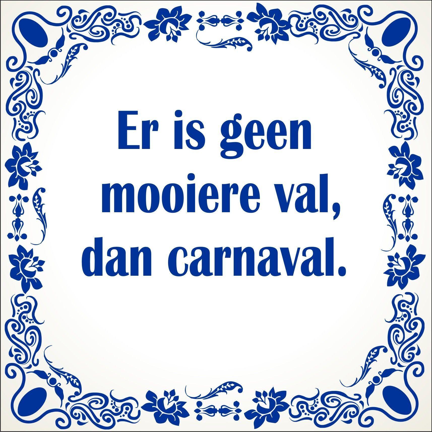 spreuken carnaval Spreukentegel er is geen mooiere val, dan carnaval. spreuken carnaval