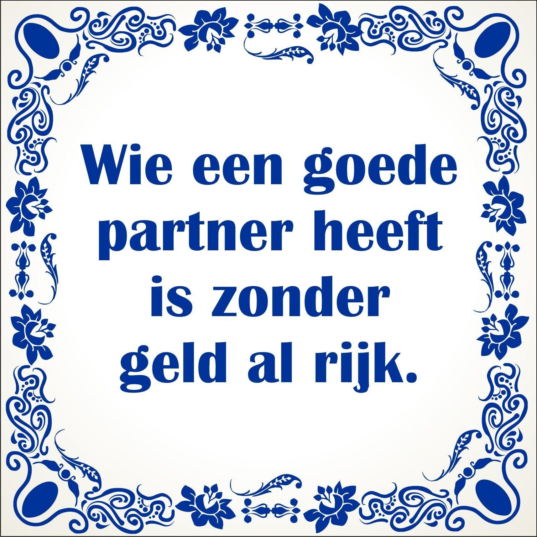 Citaten Geld Xi : Spreukentegel wie een goede partner heeft is zonder