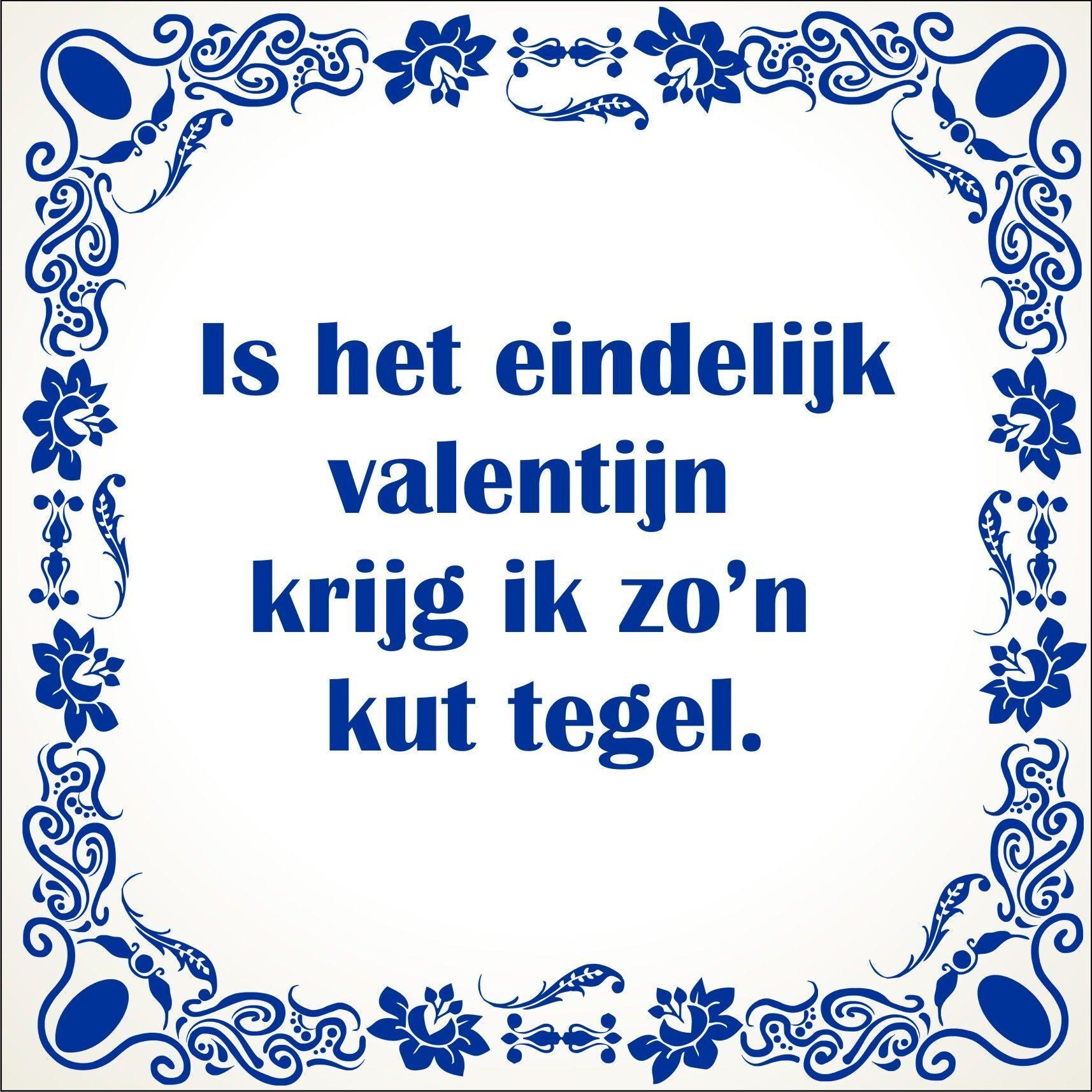 Spreukentegel is het eindelijk valentijn krijg ik for Spreukjes tegels