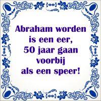 Abraham worden is een eer 50 jaar gaan voorbij als een speer tegel