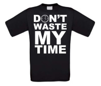 dont waste my time t-shirt korte mouw