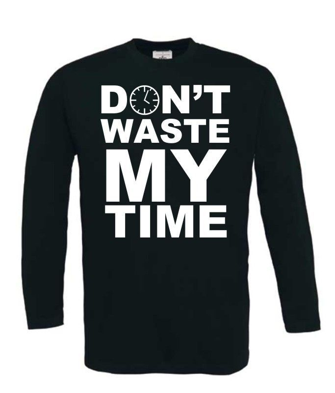 dont waste my time t-shirt lange mouw