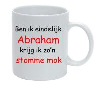 Ben ik eindelijk Abraham krijg ik zo stomme mok