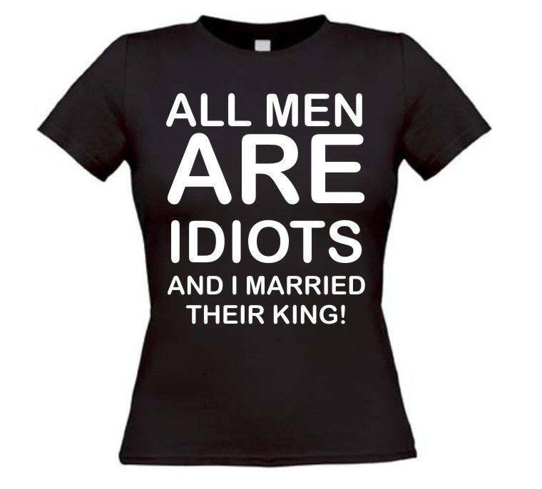 All men are idiots and I married their king t-shirt korte mouw