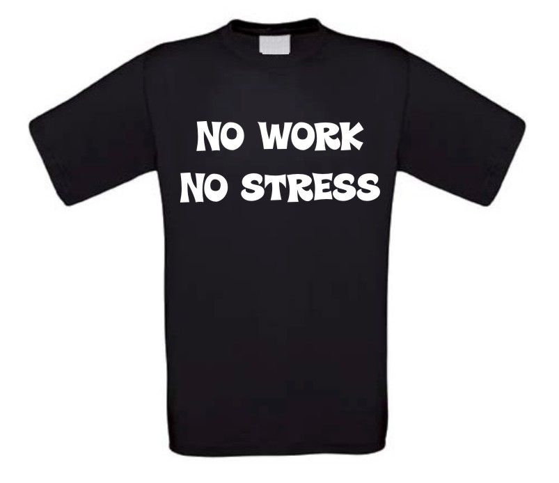 no work no stress t-shirt korte mouw