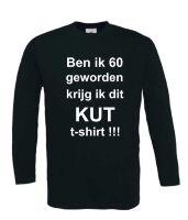 Ben ik 60 geworden krijg ik dit kut t-shirt lange mouw