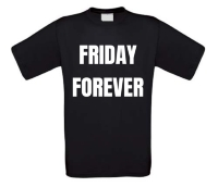 friday forever t-shirt