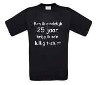 Ben ik eindelijk 25 jaar krijg ik zo'n lullig t-shirt