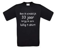 Ben ik eindelijk 33 jaar krijg ik zo'n lullig t-shirt