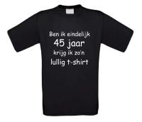 Ben ik eindelijk 45 jaar krijg ik zo'n lullig t-shirt