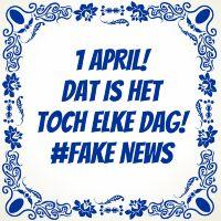 1 april! Dat is het toch elke dag fake news tegeltje