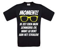 Moment, ik zet even mijn zonnebril op want jij bent aan het stralen T-shirt