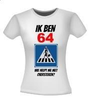 64 jaar verjaardag shirt vrouw wie helpt me oversteken? fun en orgineel