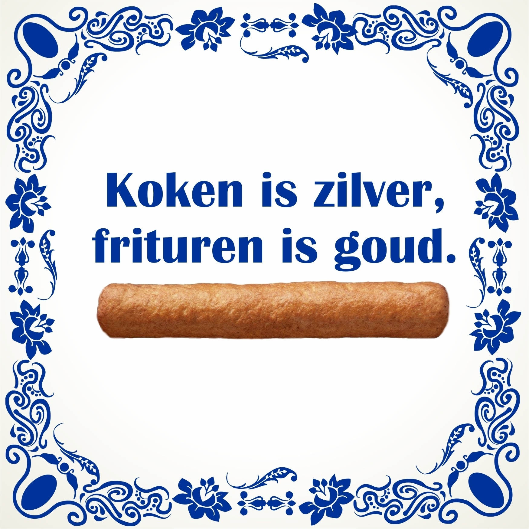 Tegeltje Koken is zilver, frituren is goud. snackbar patatzaak fastfood grappig