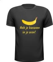 Heb je bananen in je oren T-shirt uitspraak gezegde