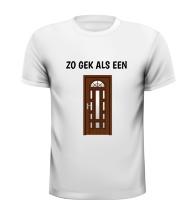 Zo gek als een deur T-shirt grappig gek