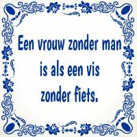Een vrouw zonder man is als een vis zonder fiets. tegeltje met een leuk gezegde