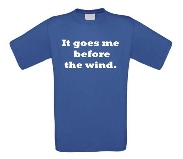 It goes me before the wind t-shirt