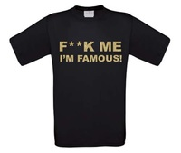 Fuck me i am famous T-shirt