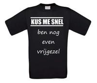 Fun T-shirt funny shirt Kus me snel ben nog even vrijgezel T-shirt